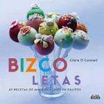 Bizcoletas : 25 Recetas de Minibizcochos en Palitos - Clare O'Connell