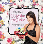 Objetivo : Cupcake Perfecto (Aim: The Perfect Cupcake) - Alma Obregon