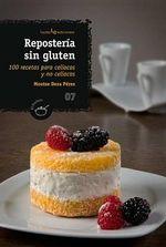 Reposteria Sin Gluten : 100 Recetas Para Celiacos y No Celiacos - Montse Deza