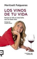 Los Vinos de Tu Vida : Porque La Vida Es Mas Bella Con Un Buen Vino - Meritxell Falgueras