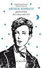 Arthur Rimbaud, Poesia al Raso, Volume 1 : Textos 1870-1871 - Arthur Rimbaud