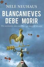 Blancanieves Debe Morir : Dos Asesinatos, una Condena y un Muro de Silencio - Nele Neuhaus