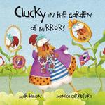Clucky in the Garden of Mirrors - Mar Pavón