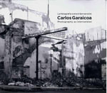 Carlos Garaicoa : Photography as Intervention - Antonio Jose Ponte