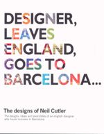 Designer Leaves England, Goes to Barcelona ... : The designs of Neil Cutler - Neil Cutler