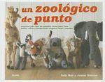Un Zoologico de Punto : Proyectos Para Tejer 25 Animales, Desde Lobos, Osos, Leones, Cebras y Pandas Hasta Canguros, Focas y Camellos - Sally Muir
