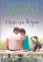 Hasta Que Llegaste - Kristan Higgins