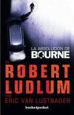 La Absolucion de Bourne - Eric Van Lustbader