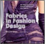 Fabrics in Fashion Design : The Way Successful Fashion Designers Use Fabric - Stefania Sposito