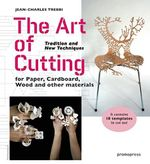 The Art of Cutting : Tradition and New Techniques for Paper, Cardboard, Wood and Other Materials - Jean-Charles Trebbi