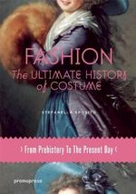 Fashion : The Ultimate History of Costume: From Prehistory to the Present Day - Stefanella Sposito