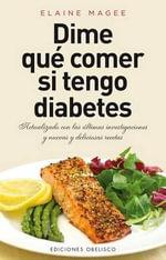 Dime Que Comer Si Tengo Diabetes - Elaine Magee