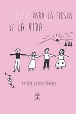 Cuentos Para La Fiesta de La Vida - Matilde Gayoso Sanchez