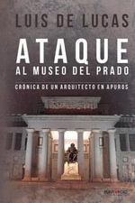 Ataque Al Museo del Prado - Luis De Lucas
