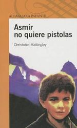 Asmir No Quiere Pistolas - Christobel Mattingley