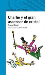 Charlie y El Gran Ascensor de Cristal (Charlie and the Great Glass Elevator) - Roald Dahl