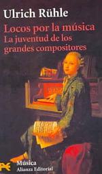 Locos Por la Musica : La Juventud De Los Grandes Musicos / The Youth of the Great Composers - Ulrich Ruhle