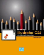 Learning Illustrator CS6 with 100 Practical Exercises - MEDIAactive