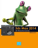 Learning 3DS Max 2014 with 100 Practical Exercises - MEDIAactive