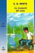 La Trompeta del Cisne = Trumpet of the Swan : Cuatro Vientos - E B White