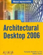 Architectural Desktop 2006 : Manuales Imprescindibles / Essential Manuals - Milton Chanes