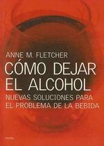 Como Dejar el Alcohol : Nuevas Soluciones Para el Problema de la Bebida - Anne M Fletcher