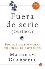 Fuera de Serie (Outliers) : Por Que Unas Personas Tienen Exito y Otras No - Malcolm Gladwell