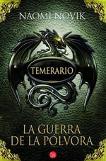 La Guerra de La Polvora (Black Powder War) : A Novel of Temeraire - Naomi Novik