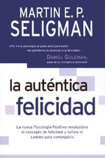 La Autentica Felicidad - Fox Leadership Professor of Psychology Martin E P Seligman