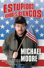 Estzpidos Hombres Blancos - Michael Moore