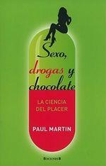 Sexo, Droga y Chocolate: La Ciencia del Placer : La Ciencia del Placer - Paul Martin