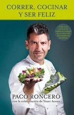 Correr, Cocinar y Ser Feliz - Paco Roncero
