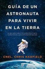 Guia de Un Astronauta Para Vivir En La Tierra - Chris Hadfield