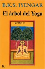 El Arbol del Yoga : Using Sound Affirmations for Personal Power, Creat... - B K S Iyengar