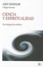 Ciencia y Espiritualidad : Una Integracion Cuantica - Amit Goswami