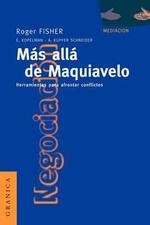 Mas Alla de Maquiavelo : Herramientas Para Afrontar Conflictos :  Herramientas Para Afrontar Conflictos - Roger Fisher