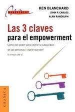 Las 3 Claves Para el Empowerment : Como Dar Poder Para Liberar la Capacidad de las Personas y Lograr Que Den Lo Mejor de Si :  Como Dar Poder Para Liberar la Capacidad de las Personas y Lograr Que Den Lo Mejor de Si - Alan Randolph