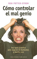 Como Controlar el Mal Genio = Angry All the Time : Treatment Issues in Clinical Practice - Ronald T. Potter-Efron