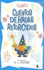 Cuentos de Hadas Retorcidos / Fractured Fairy Tales : One Man. Nine Extraordinary Experiments ... On Him... - A J Jacobs