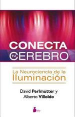 Conecta Tu Cerebro : La Neurociencia de la Iluminacion - David Perlmutter