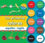 Tus Primeros Colores Espanol - Ingles : Juega y Di - Priddy Books