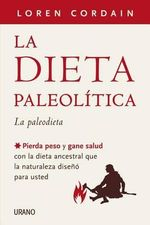 La Dieta Paleolitica : La paleodieta: Pierda peso y gane salud con la dieta ancestral que la naturaleza diseno para usted / Lose Weight and Get Healthy by Eating the Food yo - Loren Cordain
