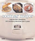 Cocinar Mejor: Mas de 500 Utensilios, 100 Recetas y Tecnicas Paso a Paso :  Mas de 500 Utensilios, 100 Recetas y Tecnicas Paso a Paso - Christine McFadden