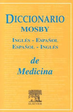 Diccionario Mosby Ingles-Espanol/Espanol-Ingles de Ciencias de La Salud / Mosby's English-Spanish/Spanish-Englishhealth Science Dictionar y