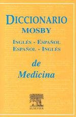 Diccionario Mosby Ingles-Espanol/Espanol-Ingles de Ciencias de La Salud / Mosby's English-Spanish/Spanish-Englishhealth Science Dictionar y