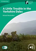 A Little Trouble in the Yorkshire Dales  : Cambrdge English Readers : Level 3 - Richard MacAndrew
