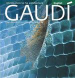 Gaudi : Introduction to His Architecture - Juan-Eduardo Cirlot
