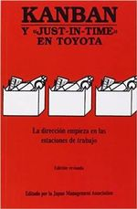 Kanban y Just-In-Time en Toyota : La Direccion Empieza en las Estaciones de Trabajo :  La Direccion Empieza en las Estaciones de Trabajo -  Japan Management Association