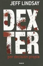 Dexter Por Decision Propia : Dexter (Umbriel) - Jeff Lindsay