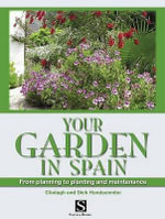 Your Garden in Spain : From Planning to Planting and Maintenance - Clodagh Handscombe